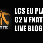 LCS EU Playoffs: G2 v Fnatic LIVE BLOG